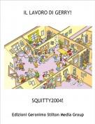 SQUITTY2004! - IL LAVORO DI GERRY!