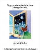 Alejandro.A.L - El gran misterio de la luna desaparecida