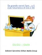 Giù Giù--->Giulia - Da grande vorrei fare...x il club futuristico di Gio e Ski