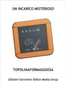TOPOLINAFORMAGGIOSA - UN INCARICO MISTERIOSO