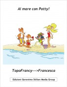 TopoFrancy--->Francesca - Al mare con Patty!