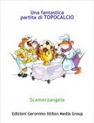 Scamorzangela - Una fantastica partita di TOPOCALCIO