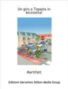 Martifatt - Un giro a Topazia in bicicletta!