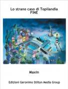 Maxin - Lo strano caso di TopilandiaFINE
