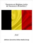 Jicer - Vacances en Belgique (suite de Vacances à Bruxelles) !