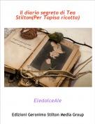 EledolceAle - Il diario segreto di Tea Stilton(Per Topisa ricotta)