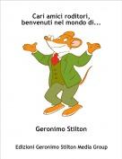 Geronimo Stilton - Cari amici roditori, benvenuti nel mondo di...