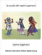 topina leggitutto - la scuola dei topini supereroi