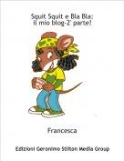 Francesca - Squit Squit e Bla Bla:il mio blog-2' parte!