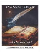 Musica Reppaformaggini - ..................................   il Club Futuristico X Gio  e Ski