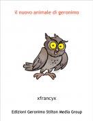 xfrancyx - il nuovo animale di geronimo