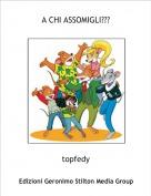 topfedy - A CHI ASSOMIGLI???