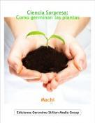 Machi - Ciencia Sorpresa:Como germinan las plantas