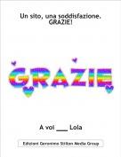 A voi ___ Lola - Un sito, una soddisfazione.GRAZIE!