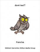 francisa - dovè tea??