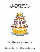 topolinapop-formaggiosa - IL CONCORSO DI PASTICCIERIA parte 2
