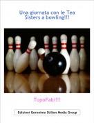 TopoFabi!!! - Una giornata con le Tea Sisters a bowling!!!