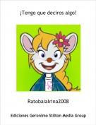 Ratobaialrina2008 - ¡Tengo que deciros algo!