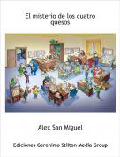 Alex San Miguel - El misterio de los cuatro quesos