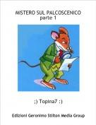 ;) Topina7 :) - MISTERO SUL PALCOSCENICOparte 1