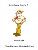 Puffetta39 - SuperMouse ( parte 3 )