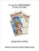 """gorgonzola stilton - """"2 amiche INSEPARABILI""""A cerca di idee"""