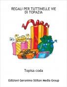 Topisa coda - REGALI PER TUTTINELLE VIE DI TOPAZIA