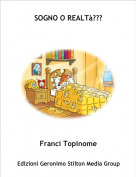 Franci Topinome - SOGNO O REALTà???