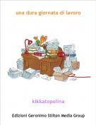 kikkatopolina - una dura giornata di lavoro