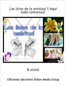B.mimli - Los lirios de la amistad 1:Aqui todo comienza!