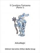 AldusMagic - Il Cavaliere Fantasma(Parte I)