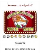 Topospritz - Ma come... Io sul palco!?