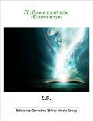S.R. - El libro encantado:-El comienzo-