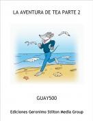 GUAY500 - LA AVENTURA DE TEA PARTE 2
