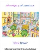 """""""Elena Stilton"""" - Mis amigas y mis aventuras"""