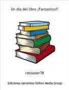 ratoasier78 - Un dia del libro ¡Fantastico!!