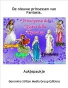 Aukjepaukje - De nieuwe prinsessen van Fantasia.
