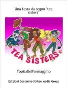 """TopisaBelFormaggino - Una festa da sogno """"tea sisters"""""""