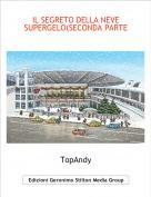 TopAndy - IL SEGRETO DELLA NEVE SUPERGELO(SECONDA PARTE)