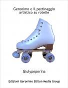 Giulypeperina - Geronimo e il pattinaggio artistico su rotelle
