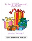 Alessia...Topinas01! - Un libro SPECIALE per topini SPECIALI!!!!!!