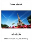 valeggitutto - Topine a Parigi!