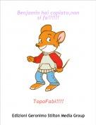 TopoFabi!!!! - Benjamin hai copiato,nonsi fa!!!!!!