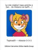 Topinas01--->Alessia<3<3<3 - Le mie migliori topo-amiche e Ger.. Un mistero coi baffi...!