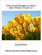 GretaStilton - Gara di giardinaggio (o altro) dove (forse) ci sarai tu!