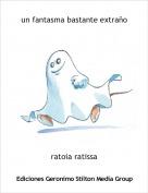 ratoia ratissa - un fantasma bastante extraño