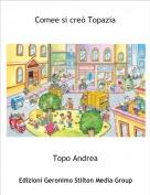 Topo Andrea - Comee si creò Topazia