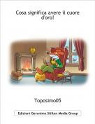 Toposimo05 - Cosa significa avere il cuore d'oro!
