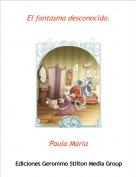Paula Maria - El fantasma desconocido.