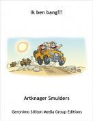 Artknager Smulders - ik ben bang!!!